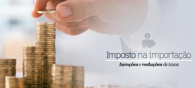 IMPOSTO-DE-IMPORTAÇÃO-ISENÇÃO-E-REDUÇÃO-DE-TAXAS